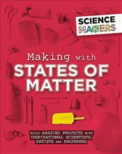 Making with States of Matter (Science Makers) - Claybourne, Anna