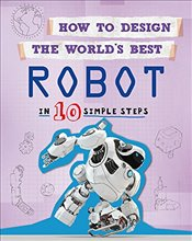 Robot: In 10 Simple Steps (How to Design the Worlds Best) - Mason, Paul