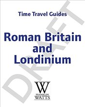 Roman Britain and Londinium (Time Travel Guides) - Hubbard, Ben