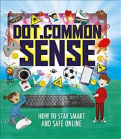Dot.Common Sense: How to stay smart and safe online - Hubbard, Ben