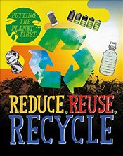 Reduce, Reuse, Recycle (Putting the Planet First) - Rissman, Rebecca
