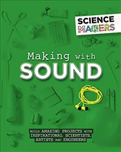 Making with Sound (Science Makers) - Claybourne, Anna