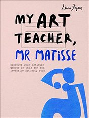 My Art Teacher, Mr Matisse: Fun, creative activities inspired by the master of colour - Jegers, Liana