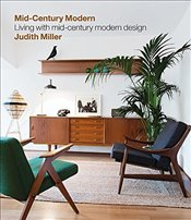 Millers Mid-Century Modern: Living with Mid-Century Modern Design - Miller, Judith
