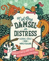 Not One Damsel in Distress: Heroic Girls from World Folklore - Yolen, Jane