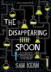 Disappearing Spoon: And Other True Tales of Rivalry, Adventure, and the History of the World from th - Kean, Sam