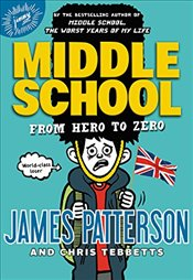 Middle School: From Hero to Zero - Patterson, James