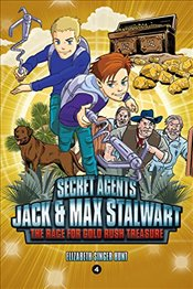 Secret Agents Jack and Max Stalwart: The Race for Gold Rush Treasure: USA (Book 4) - Hunt, Elizabeth Singer
