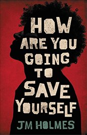 How Are You Going to Save Yourself - Holmes, Jm