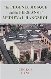Phoenix Mosque and the Persians of Medieval Hangzhou - Lane, George