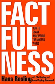 Factfulness : Ten Reasons Were Wrong About the World – and Why Things are Better Than You Think - Rosling, Hans