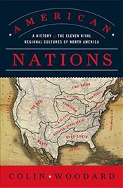 American Nations : A History of the Eleven Rival Regional Cultures of North America - Woodard, Colin