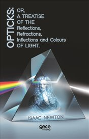 Opticks : Or, A Treatise of The Reflections, Refractions, Inflections and Colours Light  - Newton, Isaac