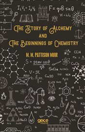 Story of Alchemy and the Beginnings of Chemistry - Muir, M.M. Pattison