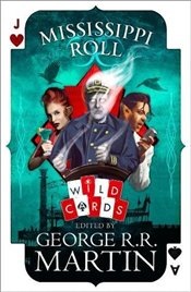 Mississippi Roll : Wild Cards - Martin, George R. R.