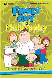 Family Guy and Philosophy : A Cure for the Petarded  -