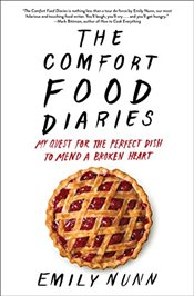 Comfort Food Diaries : My Quest for the Perfect Dish to Mend a Broken Heart - Nunn, Emily