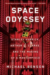 Space Odyssey : Stanley Kubrick, Arthur C. Clarke, and the Making of a Masterpiece - Benson, Michael