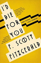 Id Die for You : And Other Lost Stories - Fitzgerald, F. Scott