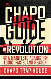 Chapo Guide to Revolution : A Manifesto Against Logic, Facts, and Reason - House, Chapo Trap