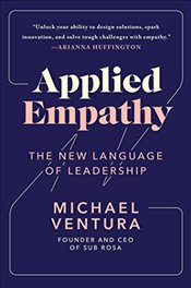 Applied Empathy : The New Language of Leadership - Ventura, Michael