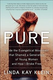Pure : Inside the Evangelical Movement That Shamed a Generation of Young Women and How I Broke Free - Klein, Linda Kay