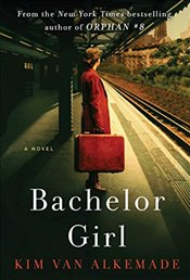 Bachelor Girl: A Novel by the Author of Orphan #8 - Alkemade, Kim van