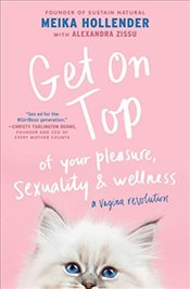 Get on Top : of Your Pleasure, Sexuality and Wellness : A Vagina Revolution - Hollender, Meika