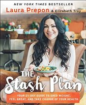 Stash Plan : Your 21-Day Guide to Shed Weight, Feel Great, and Take Charge of Your Health - Prepon, Laura