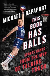 This Book Has Balls : Sports Rants from the MVP of Talking Trash - Rapaport, Michael
