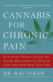 Cannabis for Chronic Pain: A Proven Prescription for Using Marijuana to Relieve Your Pain and Heal Y - Ivker, Rav