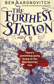 Furthest Station : A PC Grant Novella - Aaronovitch, Ben