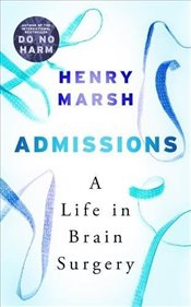 Admissions : A Life in Brain Surgery - Marsh, Henry