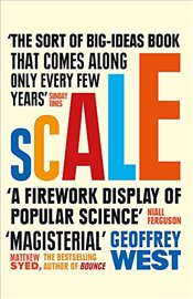 Scale : The Universal Laws of Life and Death in Organisms, Cities and Companies - West, Geoffrey