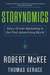 Storynomics : Story-Driven Marketing in the Post-Advertising World - McKee, Robert