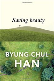Saving Beauty - Han, Byung-Chul