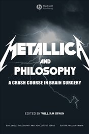 """Metallica"" and Philosophy: A Crash Course in Brain Surgery -"