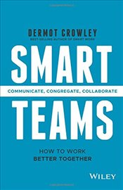 Smart Teams: How to Work Better Together - Crowley, Dermot