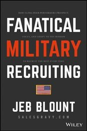 Fanatical Military Recruiting: How Ultra High Performers Prospect, Focus, and Adapt to the Mission T - Blount, Jeb