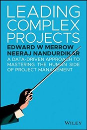 Leading Complex Projects: A Data-Driven Approach to Mastering the Human Side of Project Management - Merrow, Edward W.