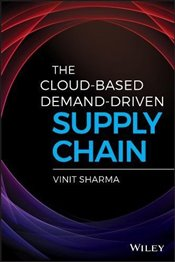 Cloud-Based Demand-Driven Supply Chain (Wiley and SAS Business Series) - Sharma, Vinit