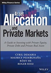 Asset Allocation and Private Markets: A Guide to Investing with Private Equity, Private Debt and Pri - Demaria, Cyril