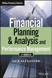 Financial Planning & Analysis and Performance Management (Wiley Finance) - Alexander, Jack