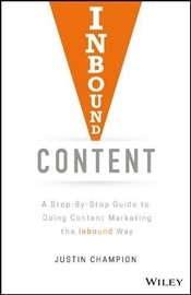 Inbound Content: A Step-By-Step Guide To Doing Content Marketing the Inbound Way - Champion, Justin