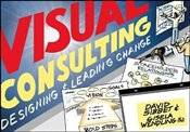 Visual Consulting: Designing and Leading Change - Sibbet, David