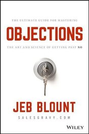 Objections: The Ultimate Guide for Mastering The Art and Science of Getting Past No - Blount, Jeb