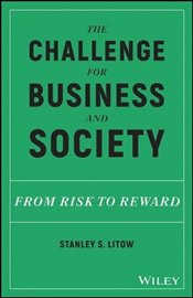Challenge for Business and Society: From Risk to Reward - Litow, Stanley S.