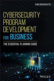 Cybersecurity Program Development for Business: The Essential Planning Guide - Moschovitis, Chris