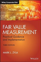 Fair Value Measurement: Practical Guidance and Implementation (Wiley Corporate F&A) - Zyla, Mark L.