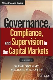 Governance, Compliance and Supervision in the Capital Markets + Website (Wiley Finance) - Swammy, Sarah